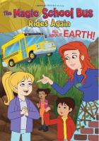 Cover image for The magic school bus rides again. All about Earth! [videorecording (DVD)]