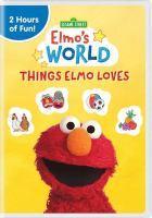 Cover image for Sesame Street. Elmo's world, Things Elmo loves [videorecording (DVD)].