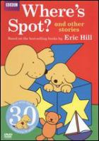 Cover image for Where's Spot? [videorecording (DVD)] : and other stories.