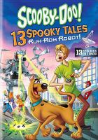 Cover image for Scooby-Doo!. 13 Spooky tales, Ruh-roh robot! [videorecording (DVD)]