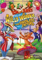 Cover image for Tom and Jerry. Willy Wonka and the chocolate factory [videorecording (DVD)].