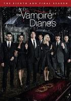 Cover image for The vampire diaries. The eighth and final season [videorecording (DVD)]