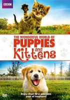 Cover image for The wonderful world of puppies and kittens [videorecording (DVD)]