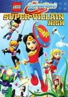 Cover image for Lego DC super hero girls. Super-Villain High [videorecording (DVD)].