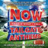 Cover image for Now that's what I call tailgate anthems [sound recording (CD)].