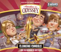 Cover image for Adventures in Odyssey. Volume 54, Clanging cymbals [sound recording (book on CD)] : --and the meaning of God's love.