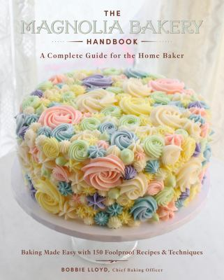 Cover image for The Magnolia Bakery handbook : a complete guide for the home baker