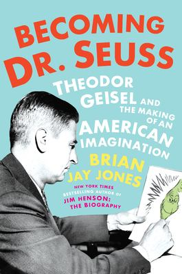 Cover image for Becoming Dr. Seuss : Theodor Geisel and the making of an American imagination