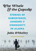 The whale and the cupcake : stories of subsistence, longing, and community in Alaska