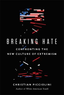 Breaking hate : confronting the new culture of extremism