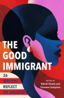 The good immigrant : 26 writers reflect on America