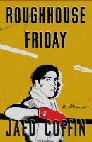 Roughhouse Friday : a memoir