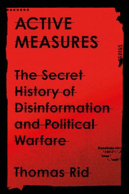 Active measures : the secret history of disinformation and political warfare