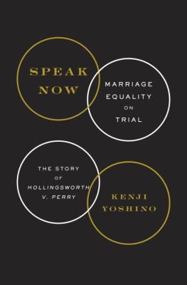 Speak now : marriage equality on trial : the story of Hollingsworth v. Perry