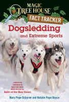 Dogsledding and extreme sports : a nonfiction companion to Magic tree house #54, Balto of the Blue Dawn