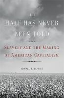 The half has never been told : slavery and the making of American capitalism