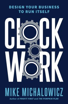 Clockwork : design your business to run itself