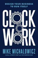 Clockwork : design your business to run itself