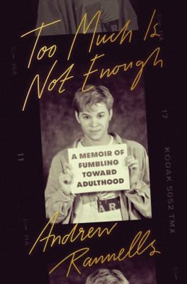 Too much is not enough : a memoir of fumbling toward adulthood