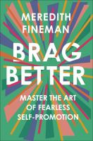 Brag better : master the art of fearless self-promotion
