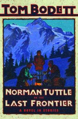 Norman Tuttle on the last frontier : a novel in stories