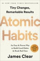 Atomic habits : tiny changes, remarkable results : an easy & proven way to build good habits & break bad ones