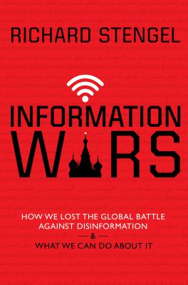 Information wars : how we lost the global battle against disinformation and what we can do about it