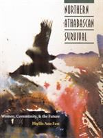 Northern Athabascan survival : women, community, and the future