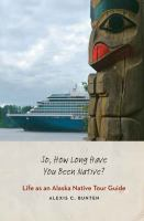 So, how long have you been native? : life as an Alaska native tour guide