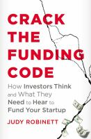 Crack the funding code : how investors think and what they need to hear to fund your startup