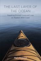 The last layer of the ocean : kayaking through love and loss on Alaska's wild coast