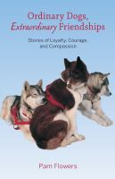 Ordinary dogs, extraordinary friendships : stories of loyalty, courage, and compassion