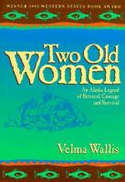 Two old women : an Alaska legend of betrayal, courage, and survival
