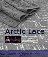Arctic lace : knitting projects and stories inspired by Alaska's native knitters