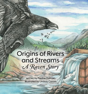 Origins of rivers and streams : a raven story