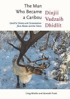 Dinjii vadzaih dhidlit : the man who became a caribou. Gwich'in stories and conversations from Alaska and the Yukon