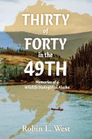 Thirty of Forty in the 49th : memories of a Wildlife Biologist in Alaska