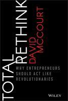 Total rethink : why entrepreneurs should act like revolutionaries