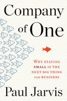 Company of one : why staying small is the next big thing for business