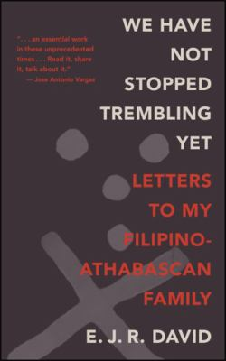 We have not stopped trembling yet : letters to my Filipino-Athabascan family