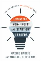 Lessons for nonprofit and start-up leaders : tales from a reluctant CEO