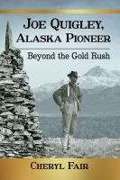 Joe Quigley, Alaska pioneer : beyond the gold rush