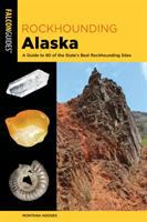 Rockhounding Alaska : a guide to 80 of the state's best rockhounding sites