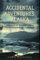 Accidental adventures : Alaska : true tales of ordinary people facing danger in the wilderness