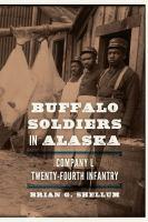 Buffalo soldiers in Alaska : Company L, Twenty-Fourth Infantry