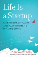 Life is a startup : what founders can teach us about making choices and managing change