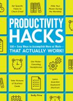 Productivity hacks : 500+ easy ways to accomplish more at work--that actually work!