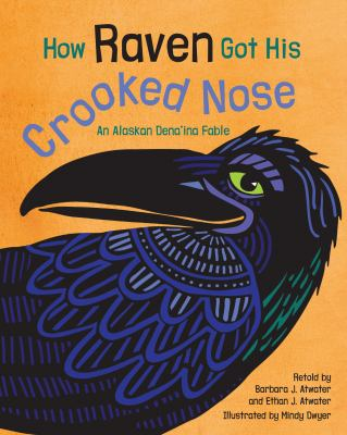 How raven got his crooked nose : a Dena'ina fable