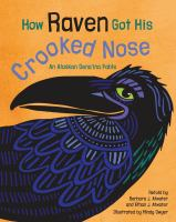 How raven got his crooked nose : an Alaskan Dena'ina fable