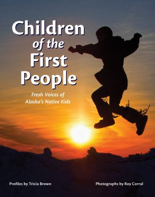 Children of the first people : fresh voices of Alaska's Native kids